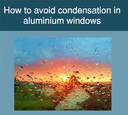 How to avoid condensation in aluminium windows.